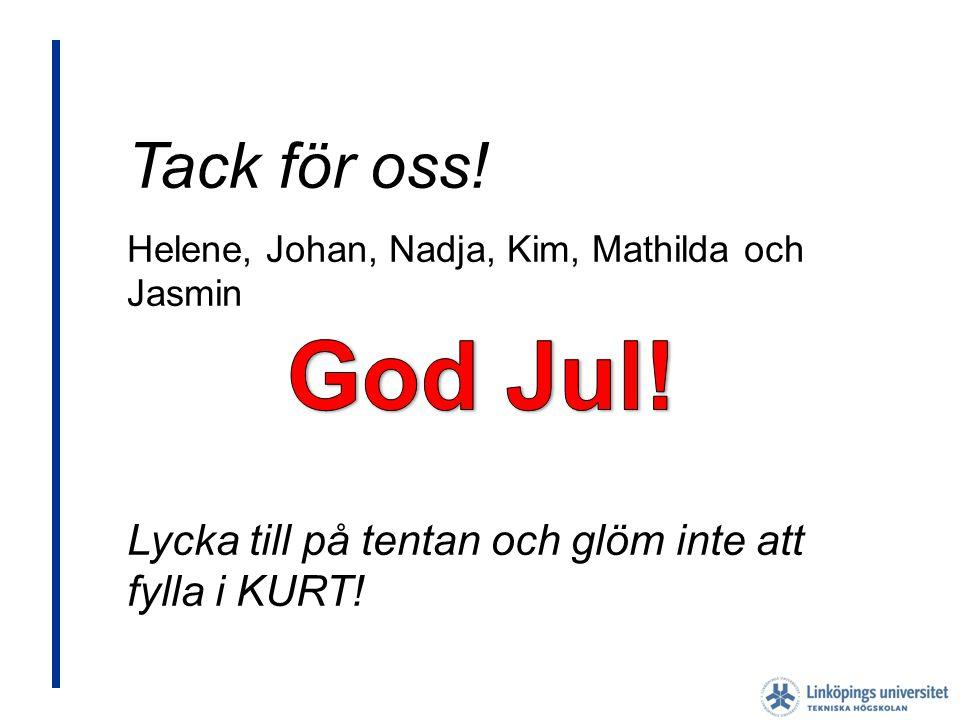 Tack för oss! Helene, Johan, Nadja, Kim, Mathilda och Jasmin. Lycka till på tentan och glöm inte att fylla i KURT!
