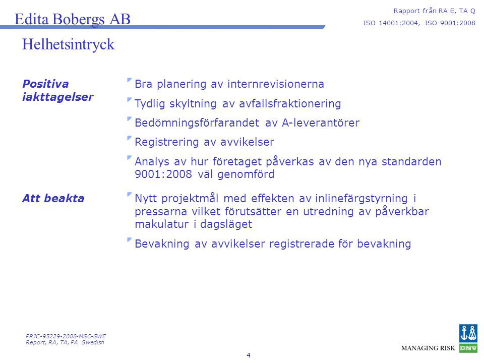 Edita Bobergs AB Helhetsintryck Positiva iakttagelser