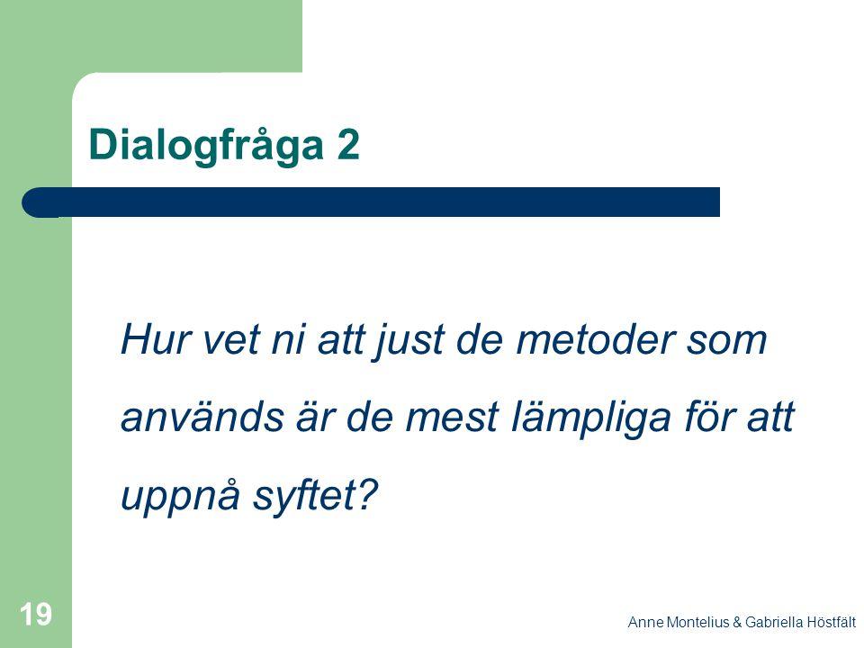 Dialogfråga 2 Hur vet ni att just de metoder som används är de mest lämpliga för att uppnå syftet.