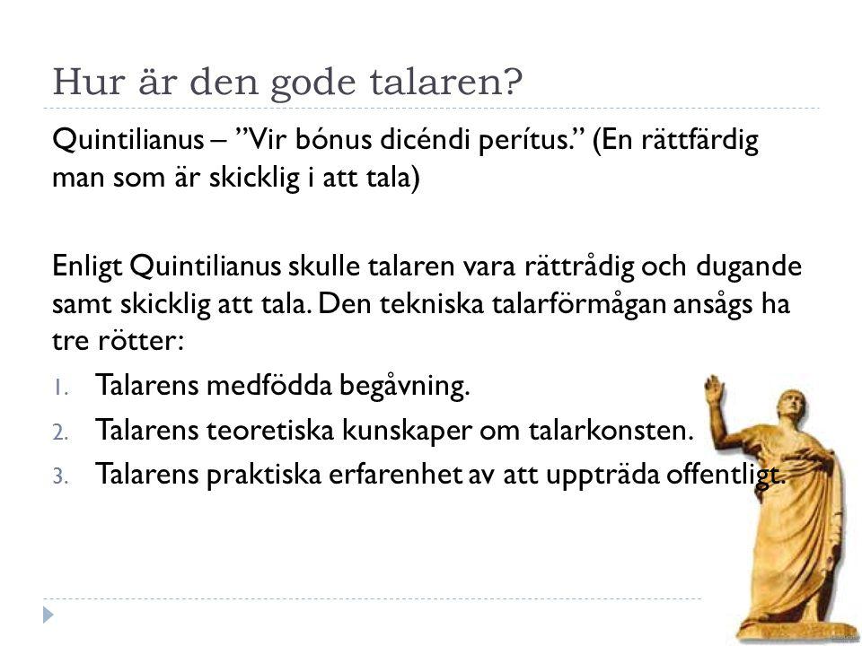 Hur är den gode talaren Quintilianus – Vir bónus dicéndi perítus. (En rättfärdig man som är skicklig i att tala)