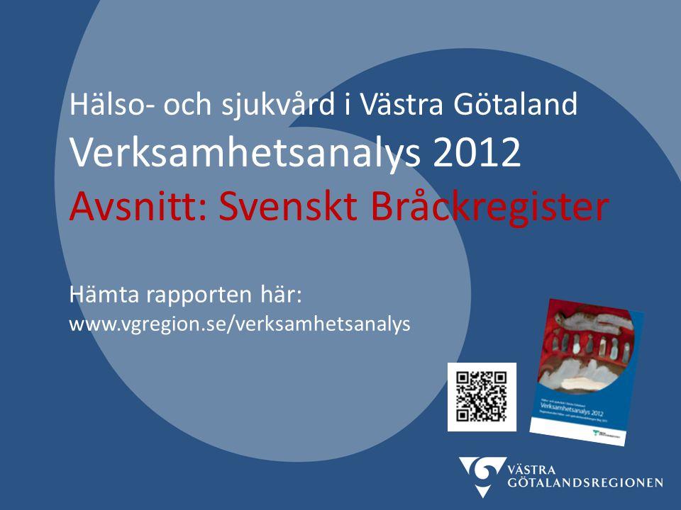Hälso- och sjukvård i Västra Götaland Verksamhetsanalys 2012 Avsnitt: Svenskt Bråckregister