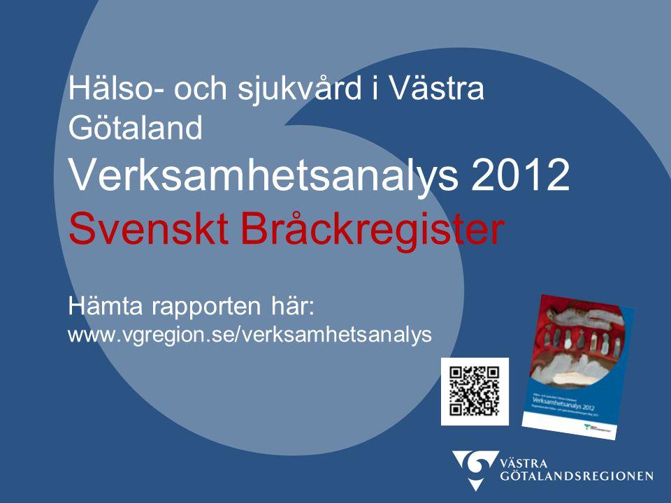 Hälso- och sjukvård i Västra Götaland Verksamhetsanalys 2012 Svenskt Bråckregister