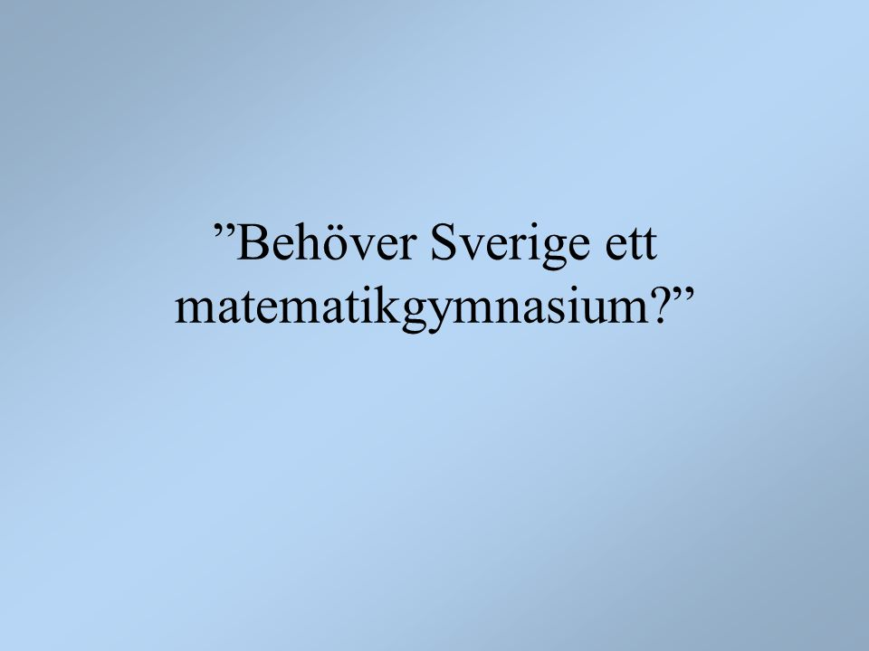 Behöver Sverige ett matematikgymnasium