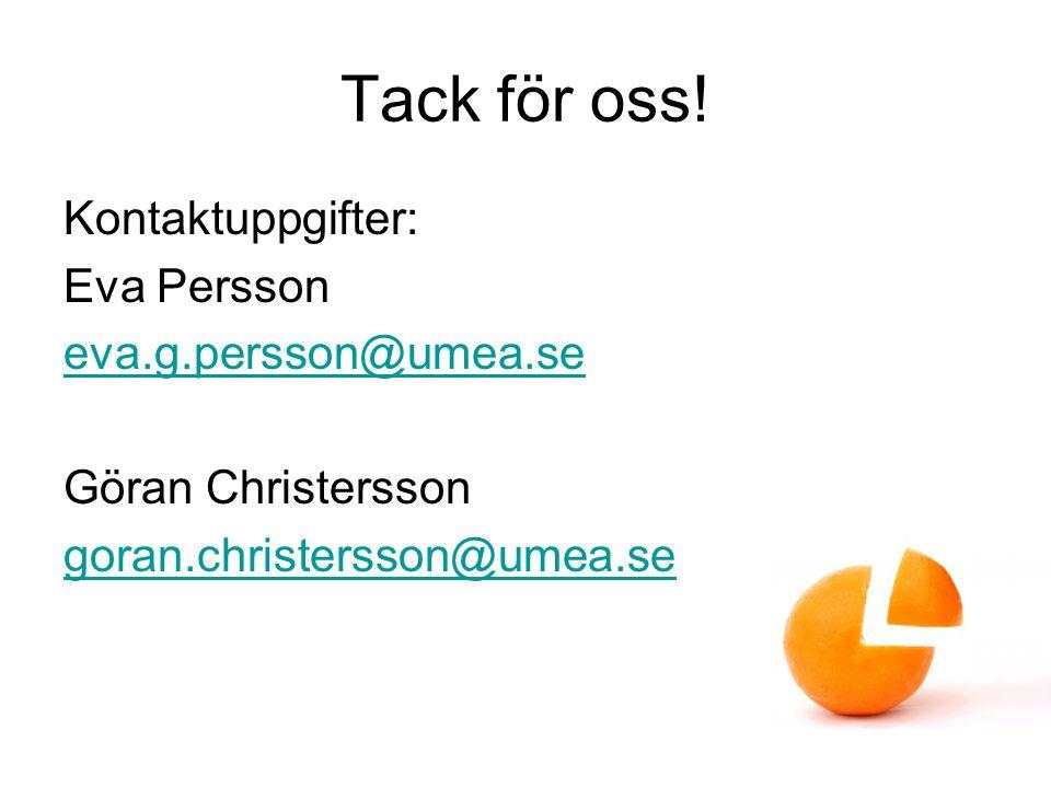 Tack för oss! Kontaktuppgifter: Eva Persson eva.g.persson@umea.se