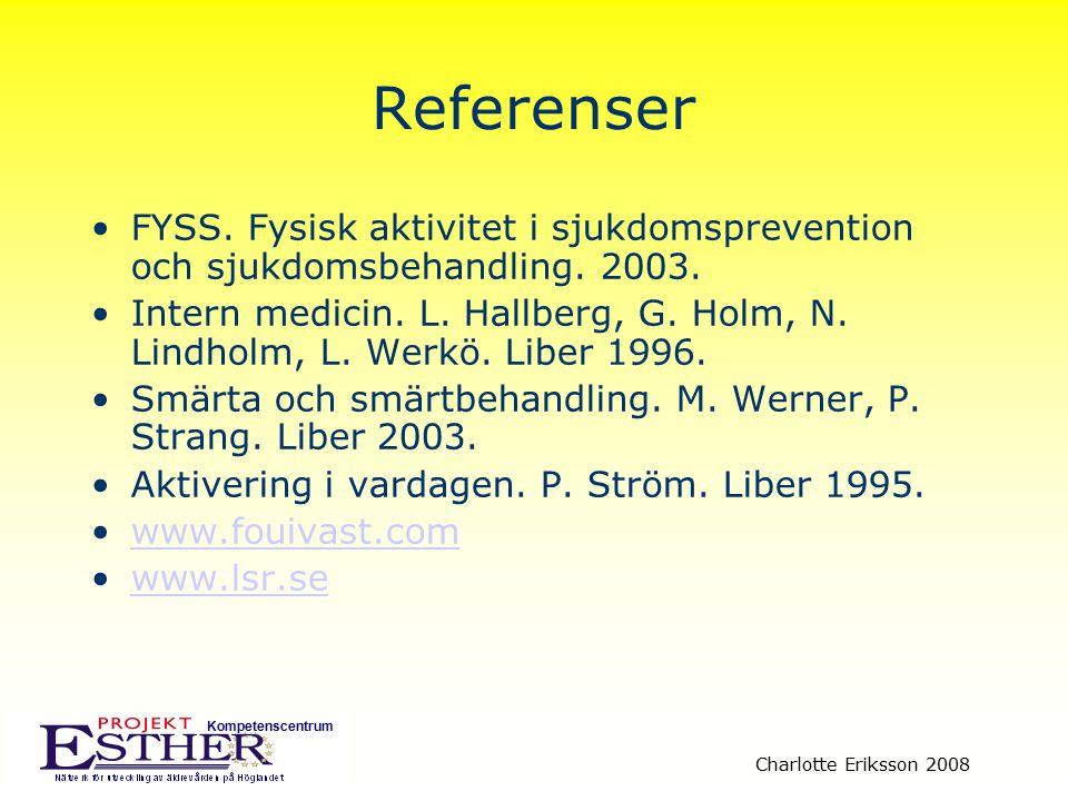 Referenser FYSS. Fysisk aktivitet i sjukdomsprevention och sjukdomsbehandling. 2003.