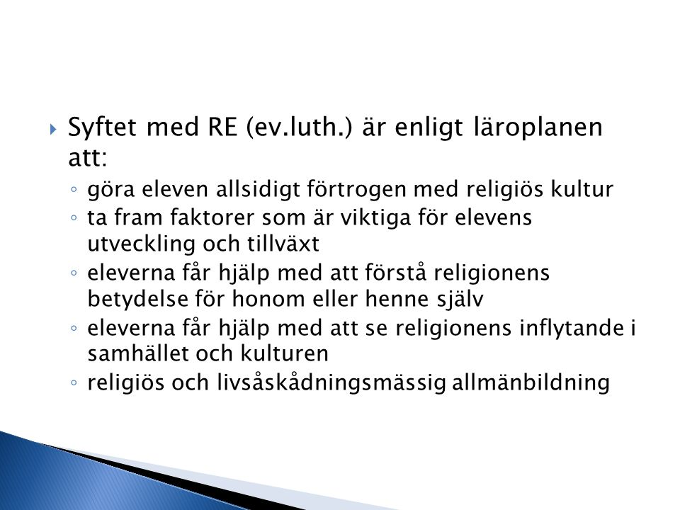 Syftet med RE (ev.luth.) är enligt läroplanen att: