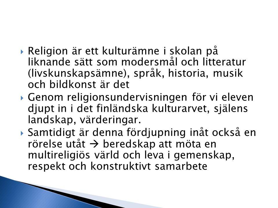 Religion är ett kulturämne i skolan på liknande sätt som modersmål och litteratur (livskunskapsämne), språk, historia, musik och bildkonst är det