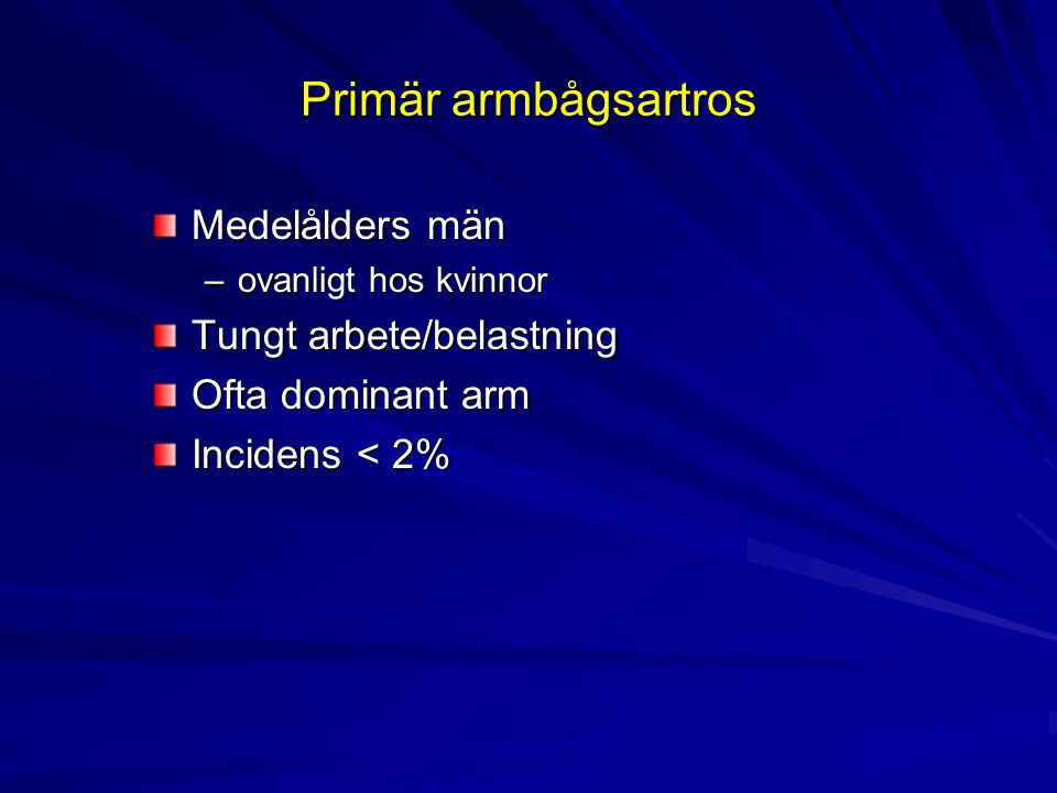 Primär armbågsartros Medelålders män Tungt arbete/belastning