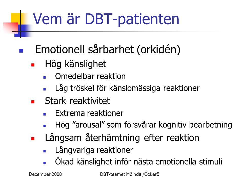 Vem är DBT-patienten Emotionell sårbarhet (orkidén) Hög känslighet