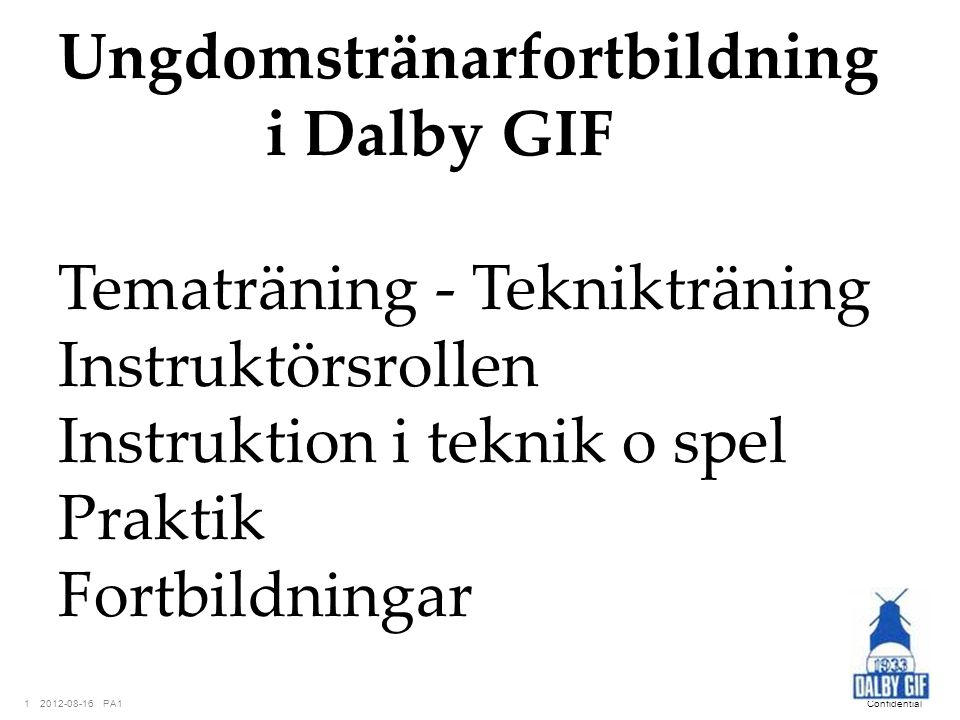 Ungdomstränarfortbildning i Dalby GIF Tematräning - Teknikträning Instruktörsrollen Instruktion i teknik o spel Praktik Fortbildningar
