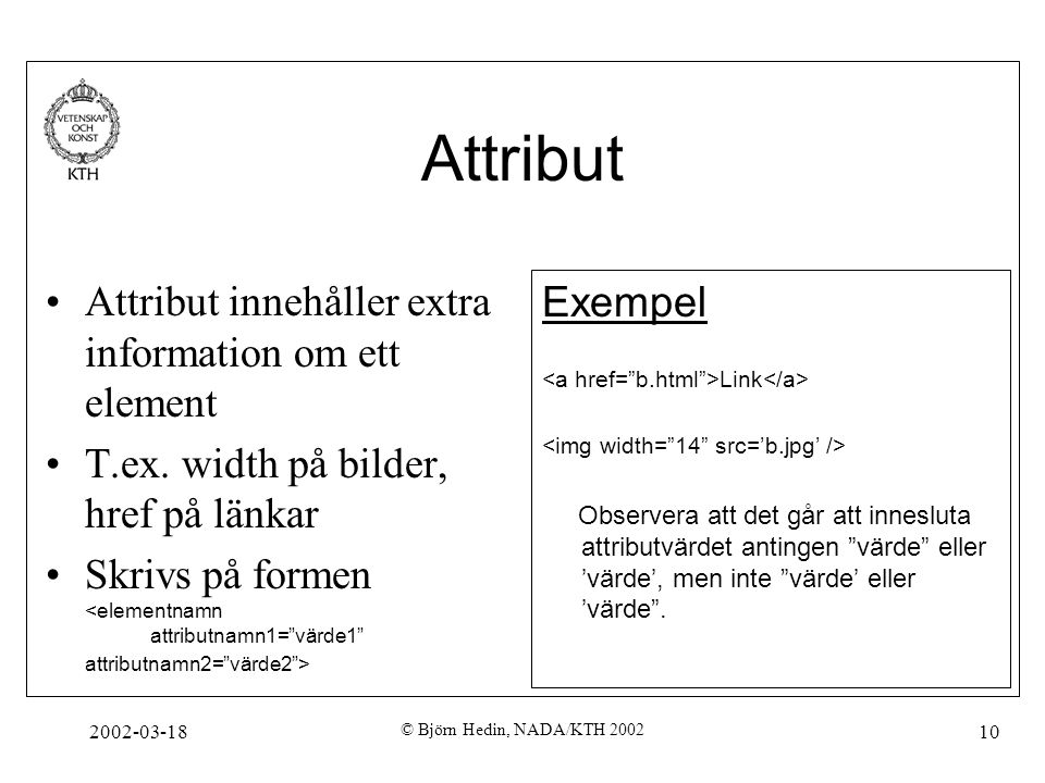 Attribut Attribut innehåller extra information om ett element