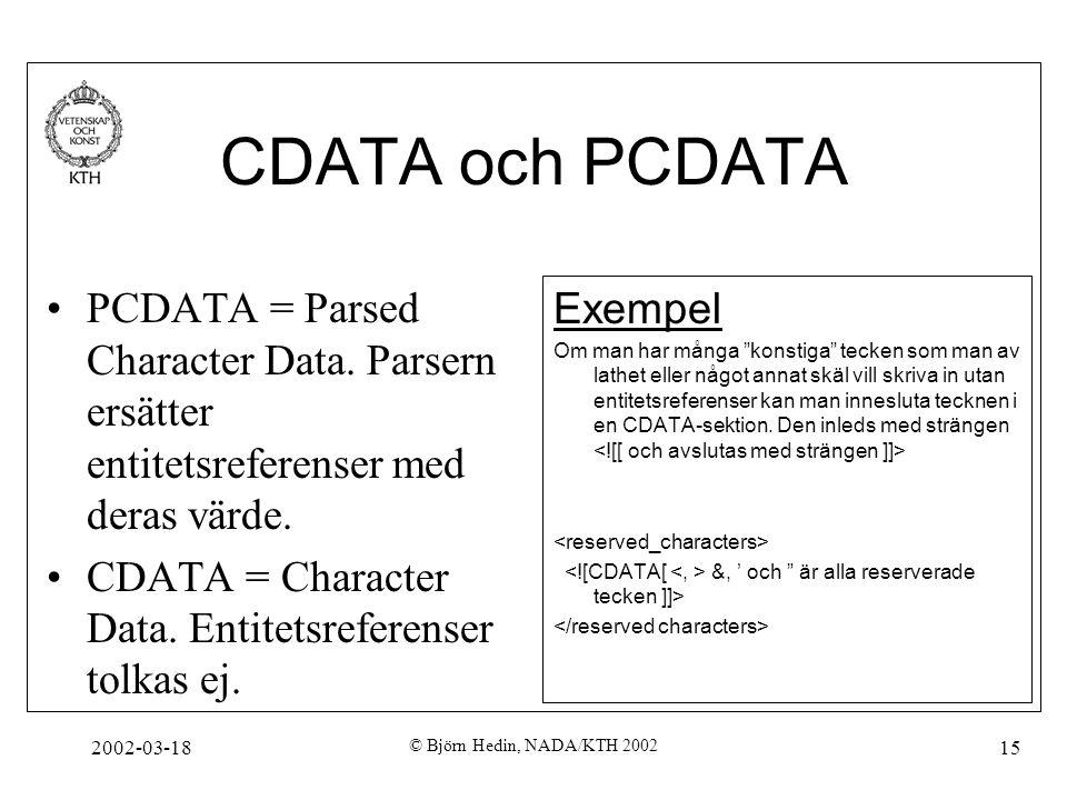CDATA och PCDATA PCDATA = Parsed Character Data. Parsern ersätter entitetsreferenser med deras värde.