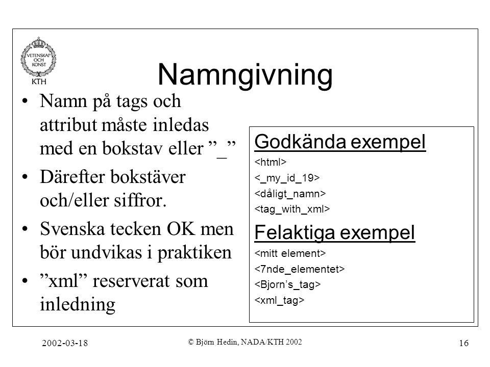 Namngivning Namn på tags och attribut måste inledas med en bokstav eller _ Därefter bokstäver och/eller siffror.
