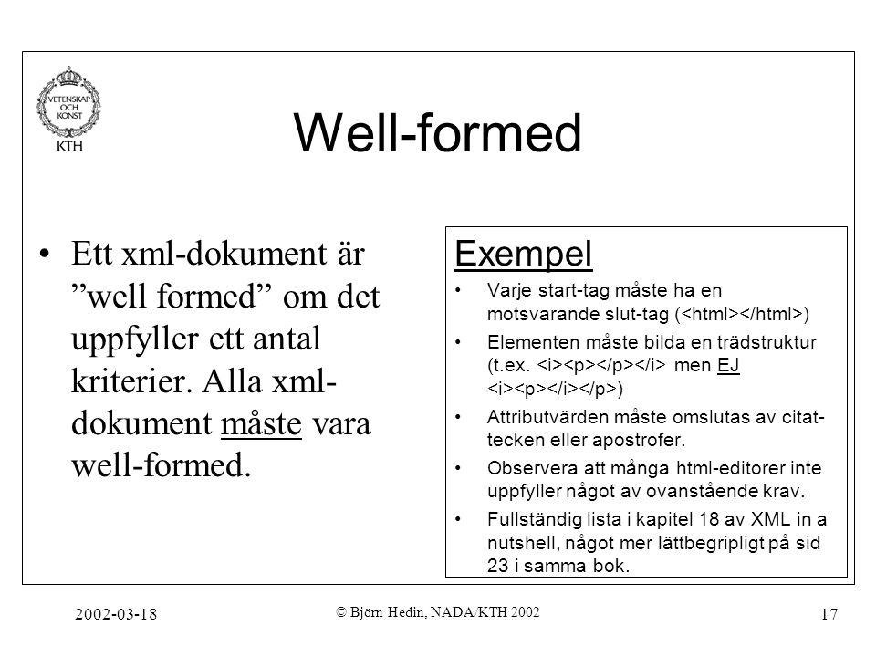 Well-formed Ett xml-dokument är well formed om det uppfyller ett antal kriterier. Alla xml-dokument måste vara well-formed.