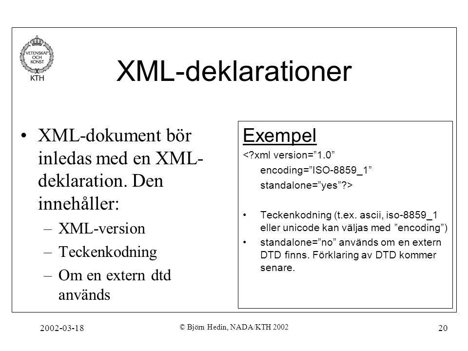 XML-deklarationer XML-dokument bör inledas med en XML-deklaration. Den innehåller: XML-version. Teckenkodning.
