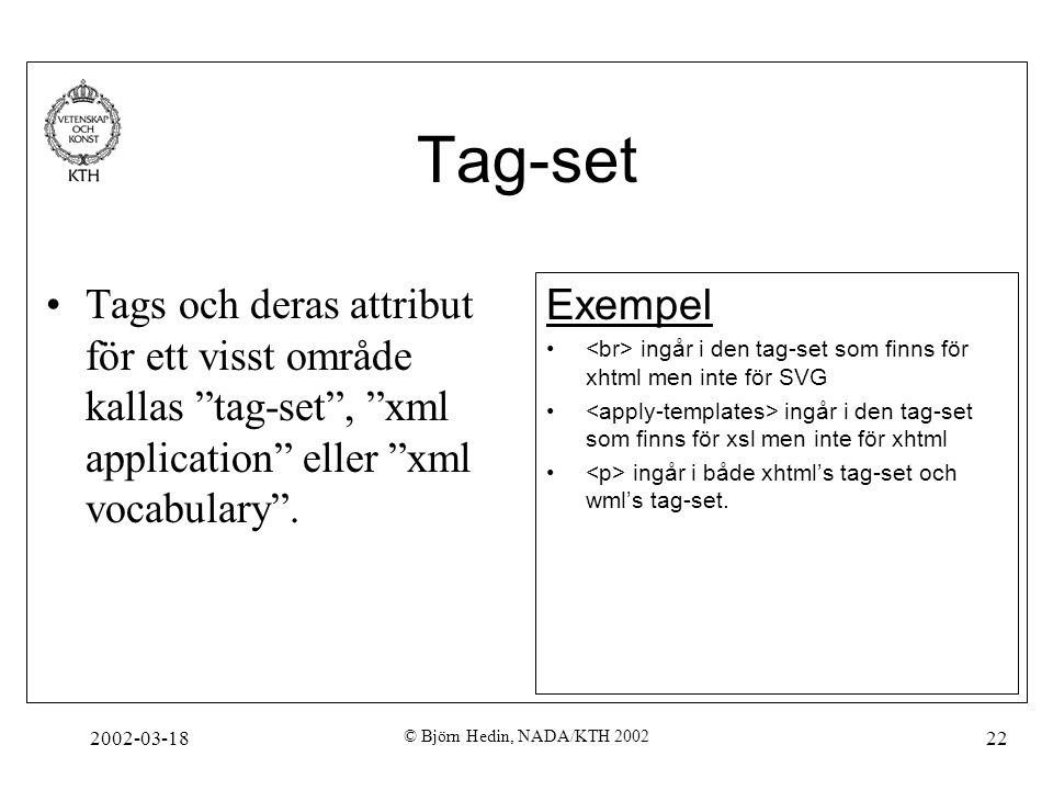 Tag-set Tags och deras attribut för ett visst område kallas tag-set , xml application eller xml vocabulary .