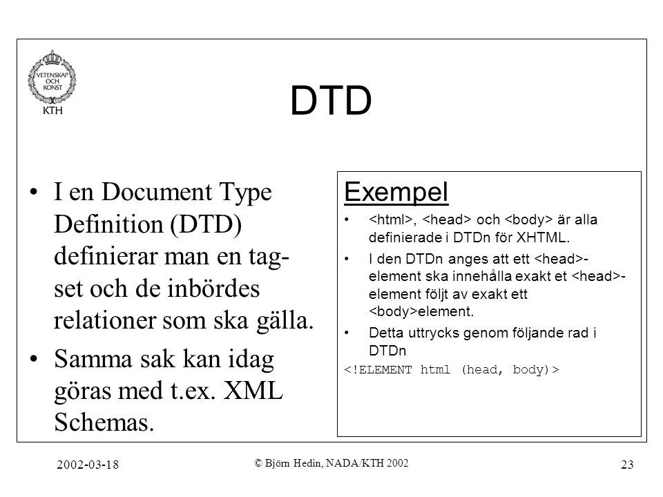 DTD I en Document Type Definition (DTD) definierar man en tag-set och de inbördes relationer som ska gälla.