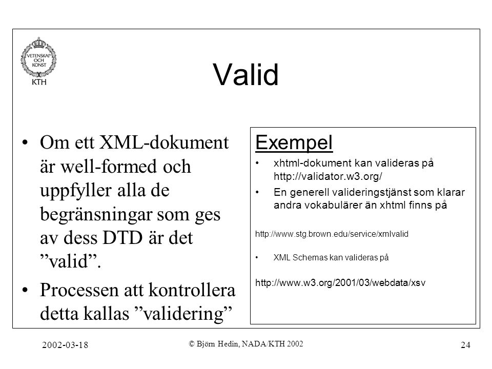Valid Om ett XML-dokument är well-formed och uppfyller alla de begränsningar som ges av dess DTD är det valid .