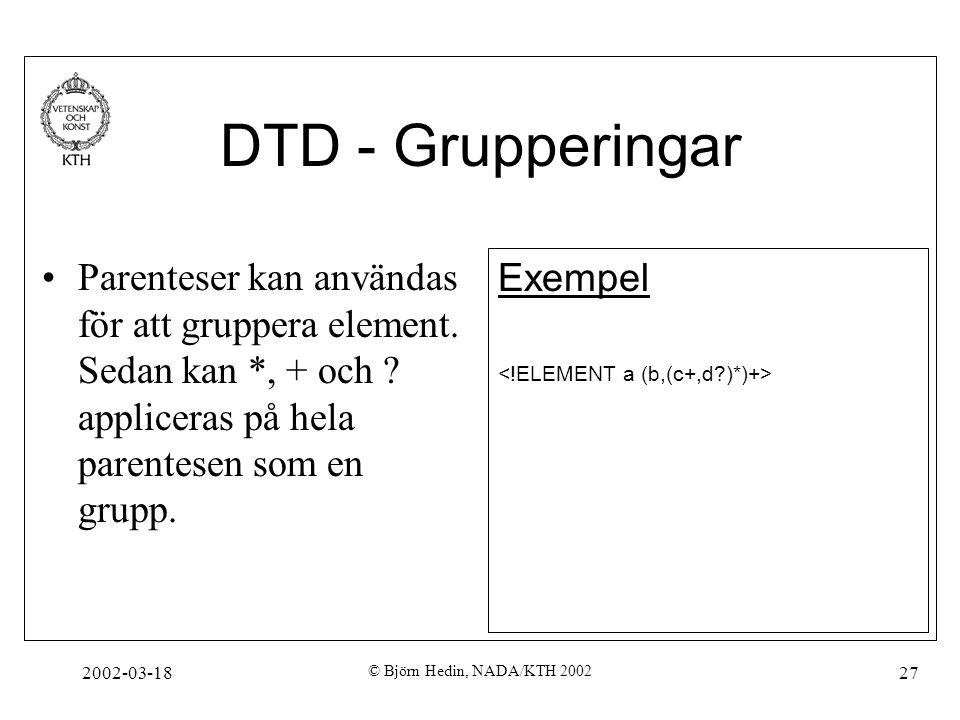 DTD - Grupperingar Parenteser kan användas för att gruppera element. Sedan kan *, + och appliceras på hela parentesen som en grupp.