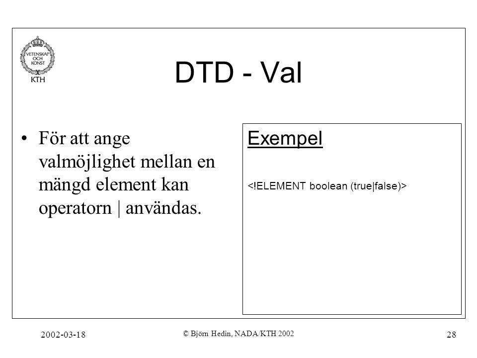 DTD - Val För att ange valmöjlighet mellan en mängd element kan operatorn | användas. Exempel. <!ELEMENT boolean (true|false)>