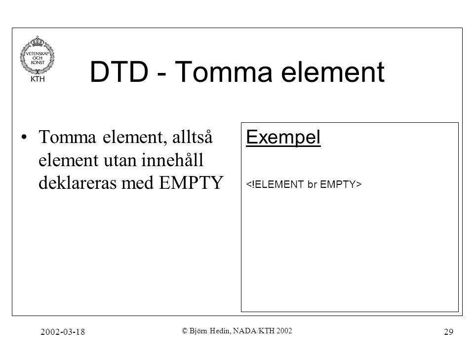 DTD - Tomma element Tomma element, alltså element utan innehåll deklareras med EMPTY. Exempel. <!ELEMENT br EMPTY>