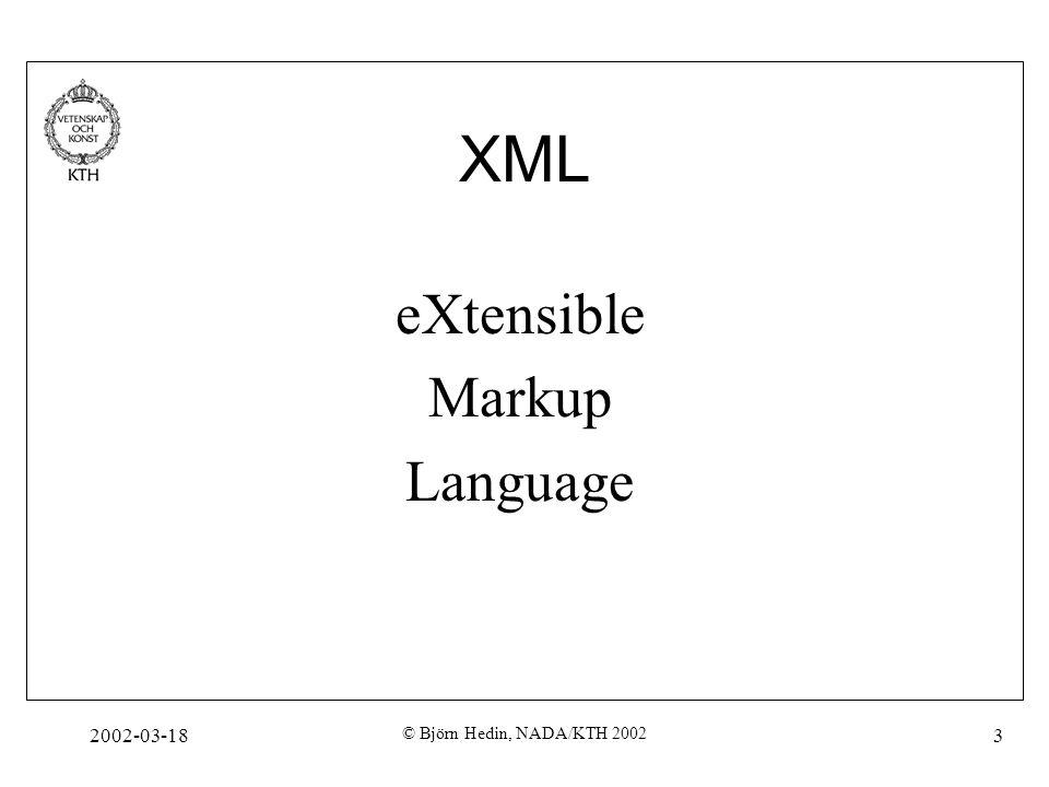 XML eXtensible Markup Language 2002-03-18 © Björn Hedin, NADA/KTH 2002