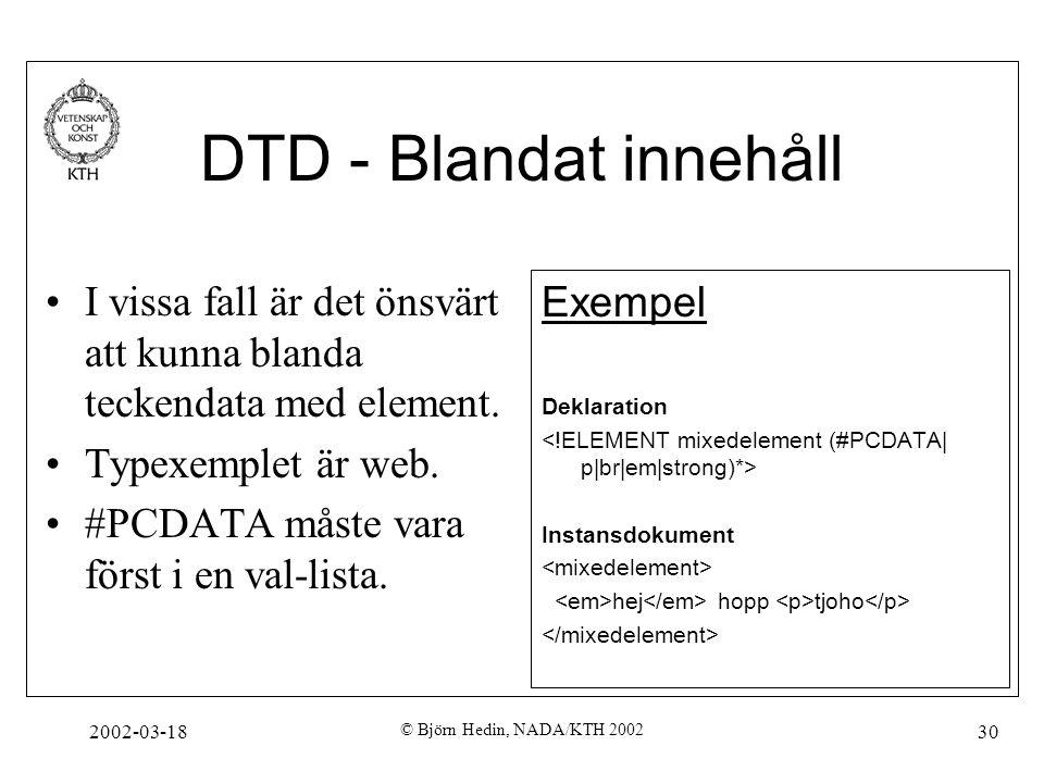DTD - Blandat innehåll I vissa fall är det önsvärt att kunna blanda teckendata med element. Typexemplet är web.