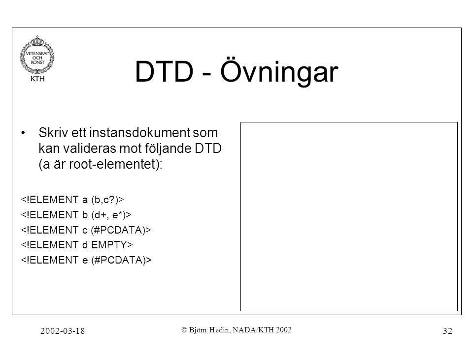 DTD - Övningar Skriv ett instansdokument som kan valideras mot följande DTD (a är root-elementet): <!ELEMENT a (b,c )>