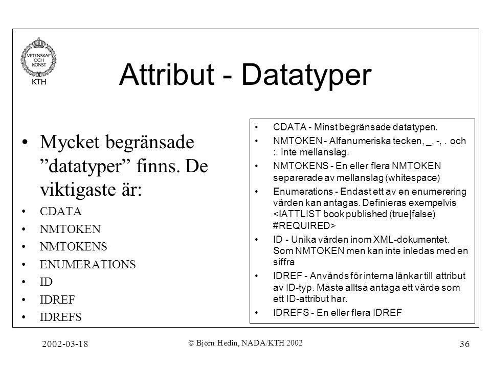 Attribut - Datatyper CDATA - Minst begränsade datatypen. NMTOKEN - Alfanumeriska tecken, _, -, . och :. Inte mellanslag.