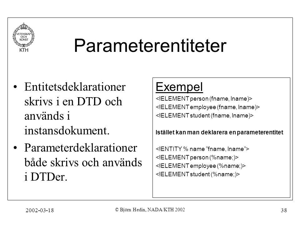 Parameterentiteter Entitetsdeklarationer skrivs i en DTD och används i instansdokument. Parameterdeklarationer både skrivs och används i DTDer.