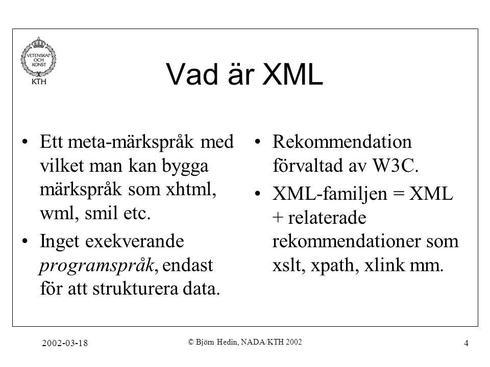 Vad är XML Ett meta-märkspråk med vilket man kan bygga märkspråk som xhtml, wml, smil etc.
