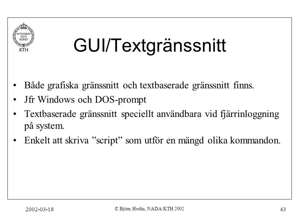 GUI/Textgränssnitt Både grafiska gränssnitt och textbaserade gränssnitt finns. Jfr Windows och DOS-prompt.