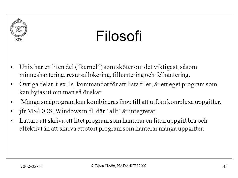 Filosofi Unix har en liten del ( kernel ) som sköter om det viktigast, såsom minneshantering, resursallokering, filhantering och felhantering.