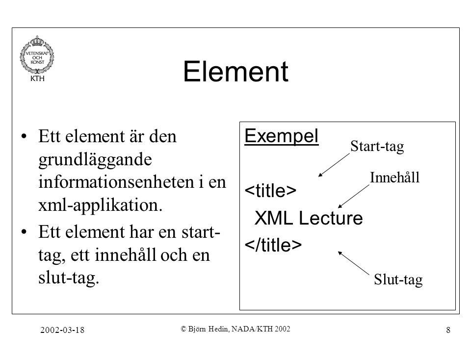 Element Ett element är den grundläggande informationsenheten i en xml-applikation. Ett element har en start-tag, ett innehåll och en slut-tag.
