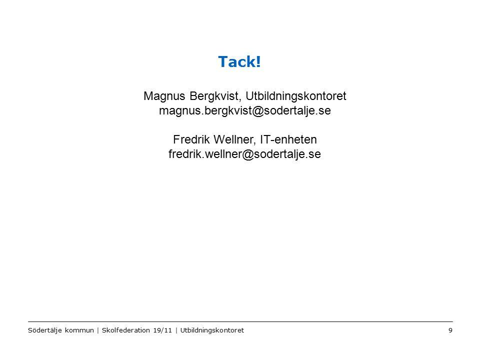 Tack! Magnus Bergkvist, Utbildningskontoret magnus.bergkvist@sodertalje.se. Fredrik Wellner, IT-enheten fredrik.wellner@sodertalje.se.
