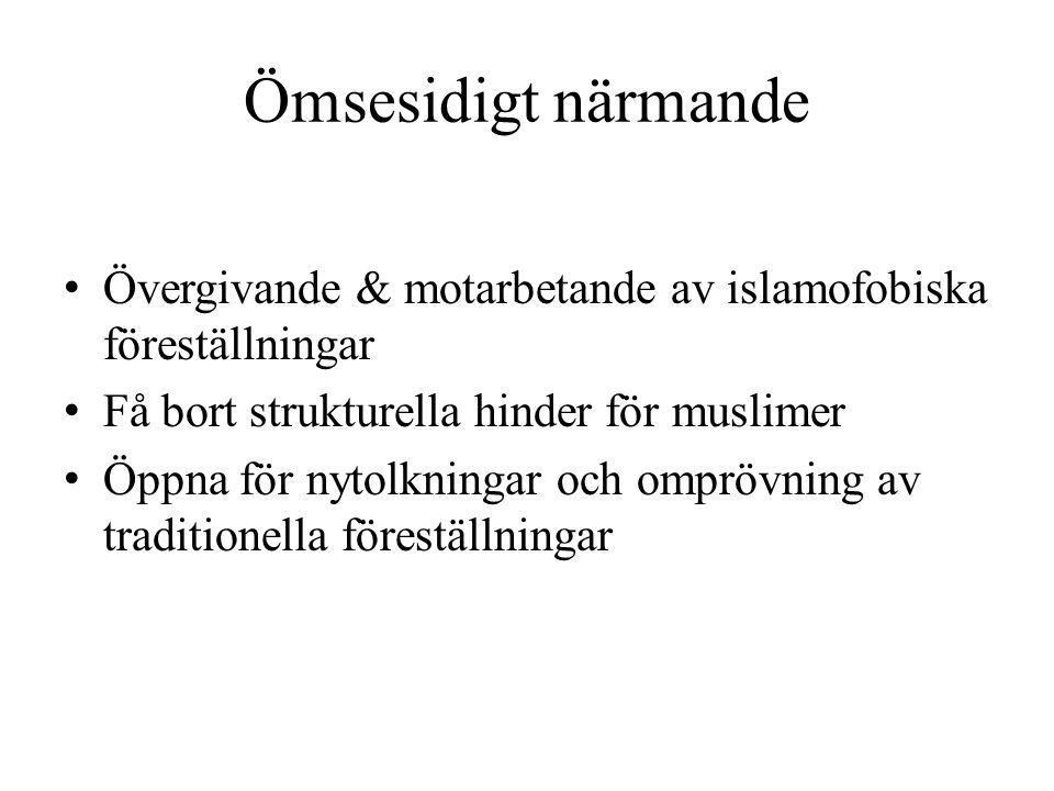 Ömsesidigt närmande Övergivande & motarbetande av islamofobiska föreställningar. Få bort strukturella hinder för muslimer.