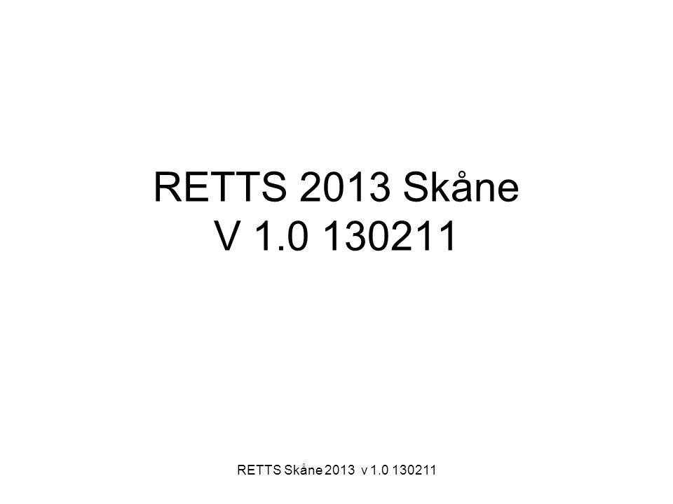RETTS 2013 Skåne V 1.0 130211 RETTS Skåne 2013 v 1.0 130211