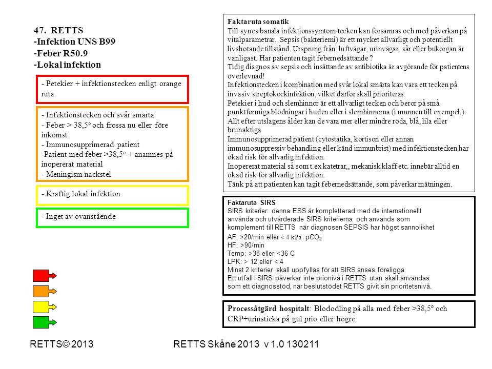 47. RETTS Infektion UNS B99 Feber R50.9 Lokal infektion RETTS© 2013