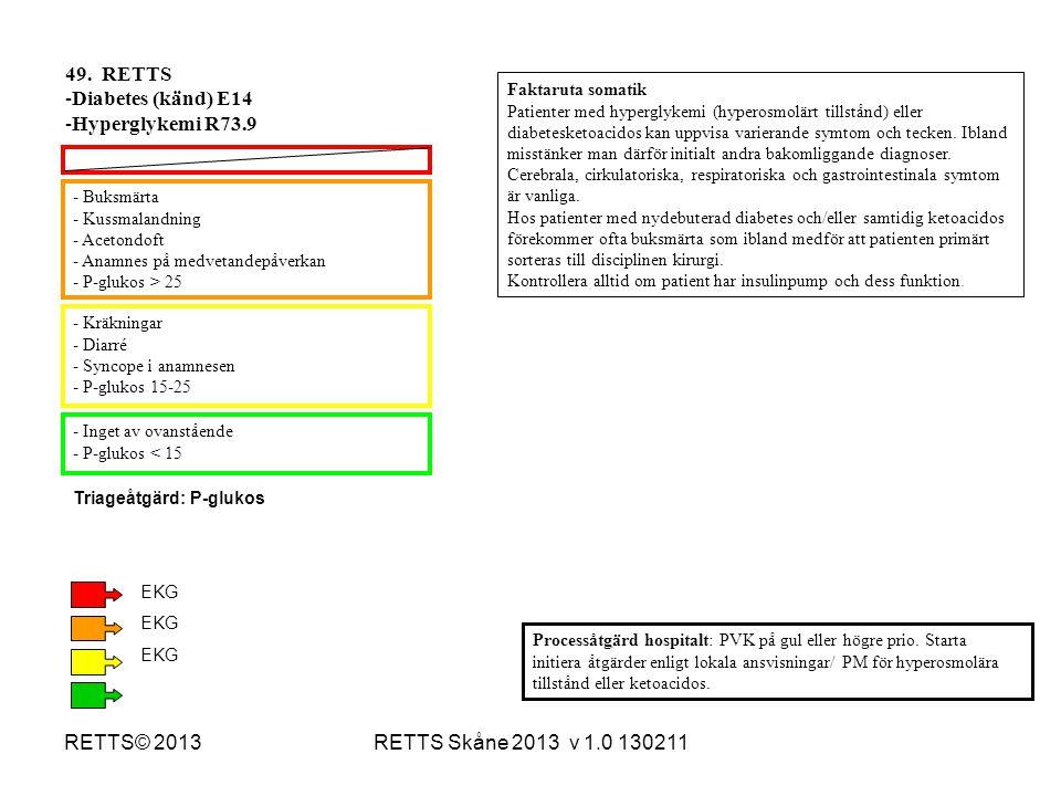49. RETTS Diabetes (känd) E14 Hyperglykemi R73.9 RETTS© 2013