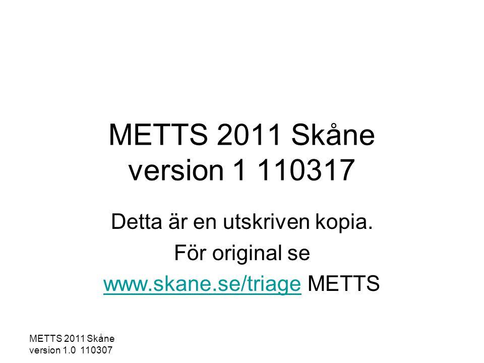 Detta är en utskriven kopia. För original se www.skane.se/triage METTS