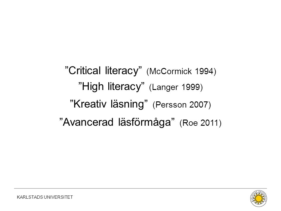 Critical literacy (McCormick 1994) High literacy (Langer 1999) Kreativ läsning (Persson 2007) Avancerad läsförmåga (Roe 2011)