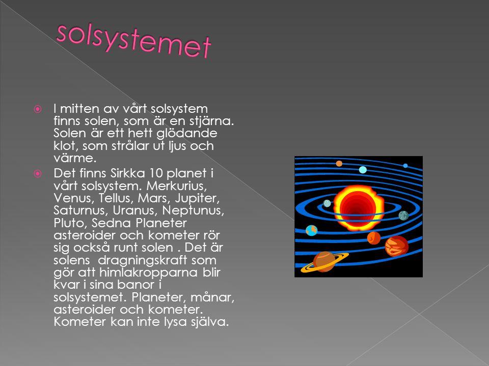 solsystemet I mitten av vårt solsystem finns solen, som är en stjärna. Solen är ett hett glödande klot, som strålar ut ljus och värme.