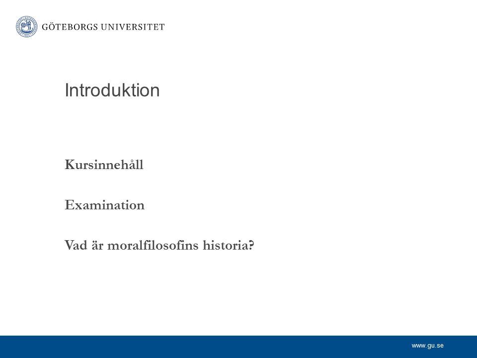 Introduktion Kursinnehåll Examination Vad är moralfilosofins historia