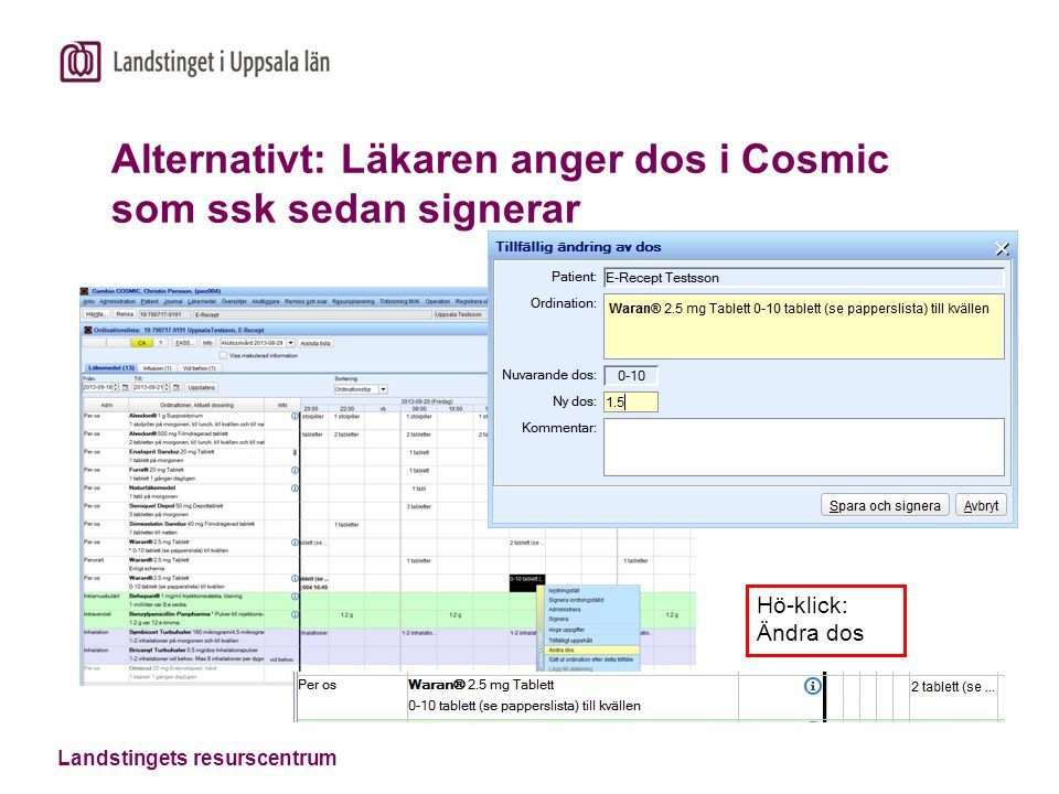 Alternativt: Läkaren anger dos i Cosmic som ssk sedan signerar