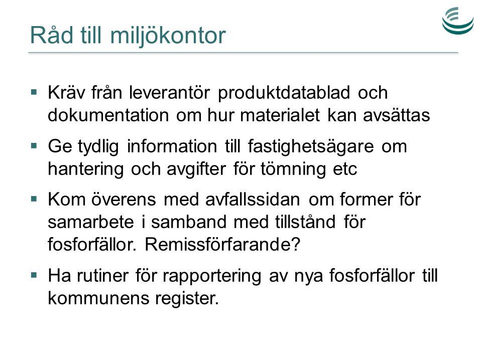 Råd till miljökontor Kräv från leverantör produktdatablad och dokumentation om hur materialet kan avsättas.