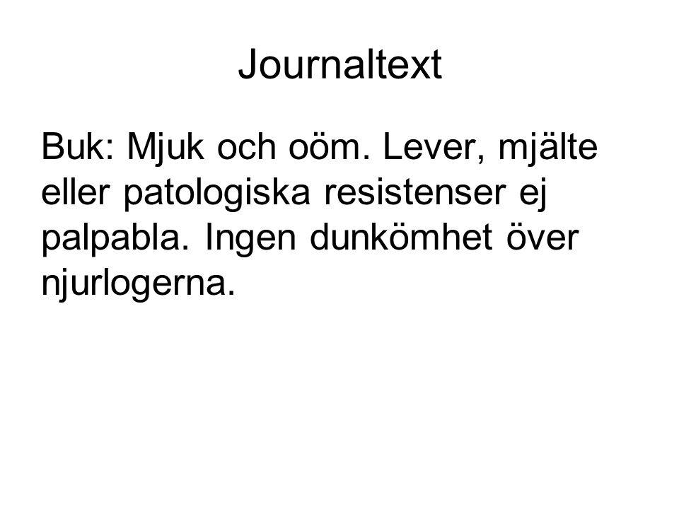 Journaltext Buk: Mjuk och oöm. Lever, mjälte eller patologiska resistenser ej palpabla.