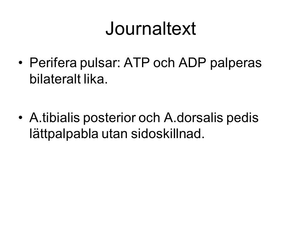 Journaltext Perifera pulsar: ATP och ADP palperas bilateralt lika.