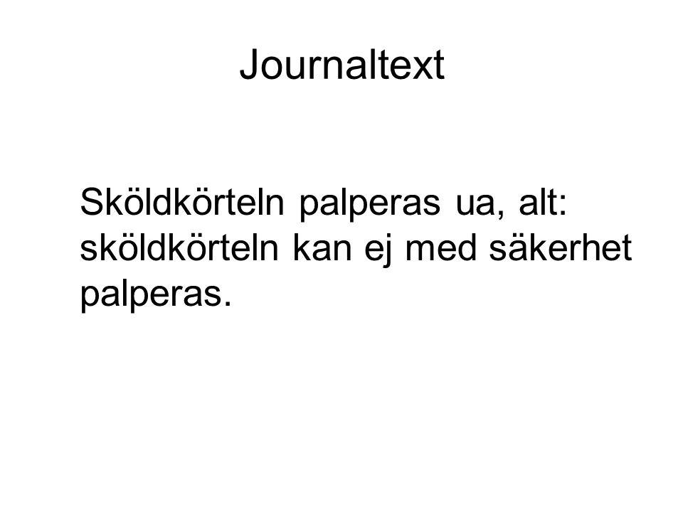 Journaltext Sköldkörteln palperas ua, alt: sköldkörteln kan ej med säkerhet palperas.
