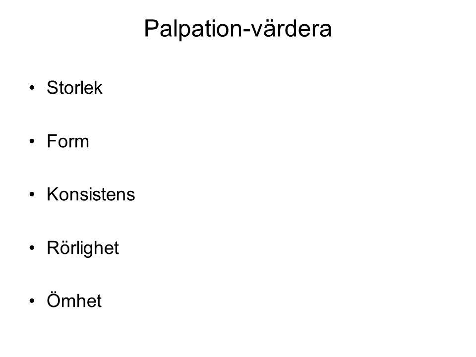 Palpation-värdera Storlek Form Konsistens Rörlighet Ömhet
