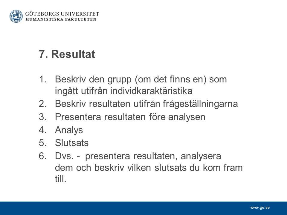 7. Resultat Beskriv den grupp (om det finns en) som ingått utifrån individkaraktäristika. Beskriv resultaten utifrån frågeställningarna.